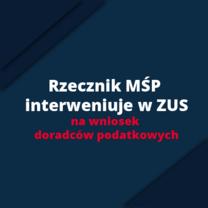 Rzecznik MŚP interweniuje w ZUS na wniosek doradców podatkowych