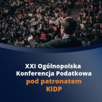 Ogólnopolska Konferencja Podatkowa pod patronatem KIDP