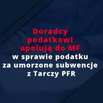 Doradcy podatkowi apelują do MF w sprawie podatku za umorzone subwencje z Tarczy PFR